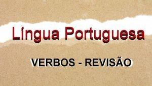 Lngua Portuguesa VERBOS REVISO VERBOS REVISO ATENO Um
