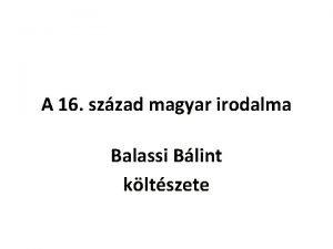A 16 szzad magyar irodalma Balassi Blint kltszete