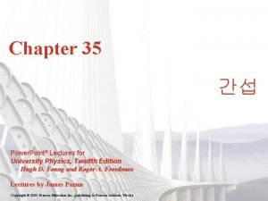 Chapter 35 Power Point Lectures for University Physics