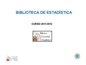 BIBLIOTECA DE ESTADSTICA CURSO 20112012 La Biblioteca de