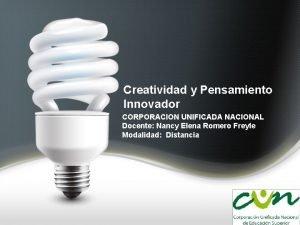 Creatividad y Pensamiento Innovador CORPORACION UNIFICADA NACIONAL Docente