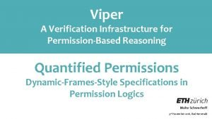 Viper A Verification Infrastructure for PermissionBased Reasoning Quantified