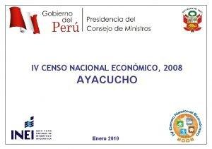 IV CENSO NACIONAL ECONMICO 2008 AYACUCHO Enero 2010
