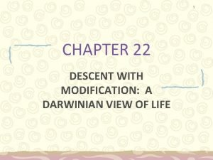 1 CHAPTER 22 DESCENT WITH MODIFICATION A DARWINIAN