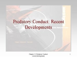 Predatory Conduct Recent Developments Chapter 13 Predatory Conduct