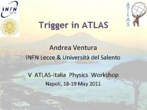 Lecce Trigger in ATLAS Andrea Ventura INFN Lecce