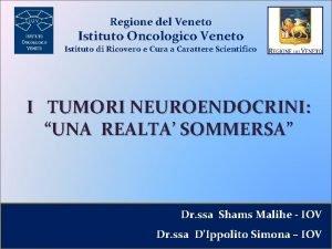 Regione del Veneto Istituto Oncologico Veneto Istituto di