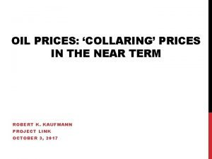 OIL PRICES COLLARING PRICES IN THE NEAR TERM
