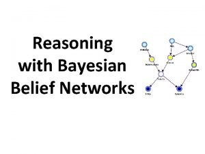 Reasoning with Bayesian Belief Networks Overview Bayesian Belief