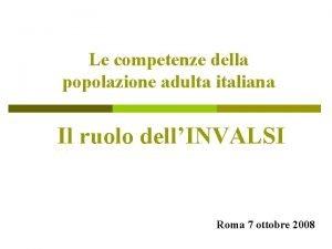 Le competenze della popolazione adulta italiana Il ruolo