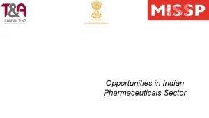 Opportunities in Indian Pharmaceuticals Sector Pharmaceuticals Indias Sunrise