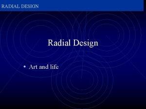 RADIAL DESIGN Radial Design Art and life RADIAL