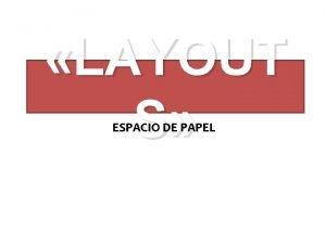 LAYOUT S ESPACIO DE PAPEL Un LAYOUT LAYOUT