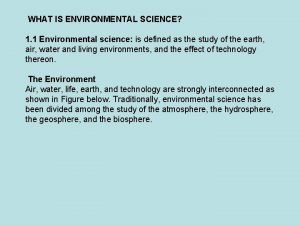 WHAT IS ENVIRONMENTAL SCIENCE 1 1 Environmental science