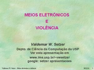 MEIOS ELETRNICOS E VIOLNCIA Valdemar W Setzer Depto