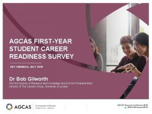 AGCAS FIRSTYEAR STUDENT CAREER READINESS SURVEY KEY FINDINGS