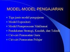 MODELMODEL PENGAJARAN l Tiga jenis model pengajaran l