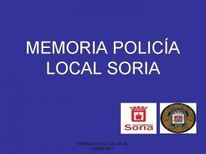 MEMORIA POLICA LOCAL SORIA 2017 POLICA LOCAL Recepcin