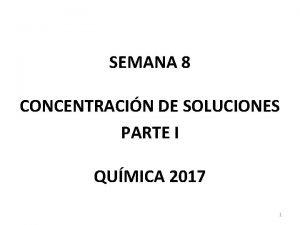 SEMANA 8 CONCENTRACIN DE SOLUCIONES PARTE I QUMICA