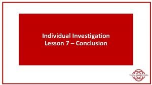 Individual Investigation Lesson 7 Conclusion The conclusion must