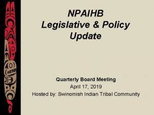 NPAIHB Legislative Policy Update Quarterly Board Meeting April