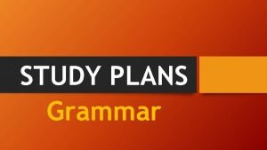 STUDY PLANS Grammar Present perfect simple present perfect