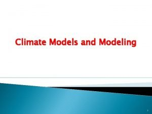 Climate Models and Modeling 1 Review Models and
