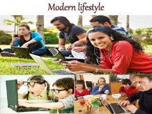 Modern lifestyle Modern lifestyle A way of living