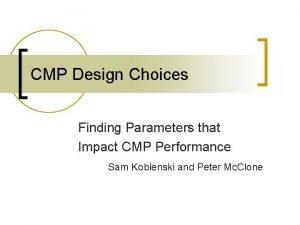 CMP Design Choices Finding Parameters that Impact CMP
