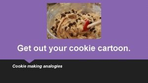 Get out your cookie cartoon Cookie making analogies