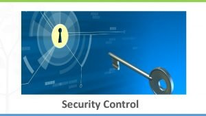 Security Control Agenda Introduction Security Control Types of