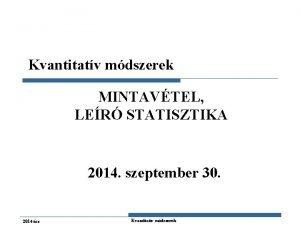 Kvantitatv mdszerek MINTAVTEL LER STATISZTIKA 2014 szeptember 30