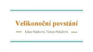Velikonon povstn Klra Hajduov Tereza Pskaov Zkladn informace
