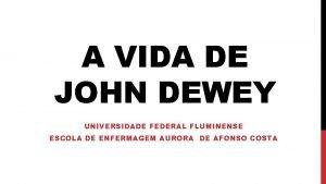 A VIDA DE JOHN DEWEY UNIVERSIDADE FEDERAL FLUMINENSE
