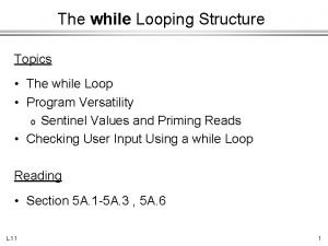 The while Looping Structure Topics The while Loop