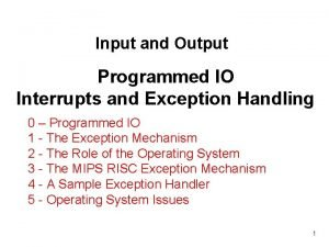 Input and Output Programmed IO Interrupts and Exception