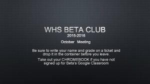 WHS BETA CLUB 2015 2016 OCTOBER MEETING Be