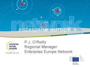 P J OReilly Regional Manager Enterprise Europe Network