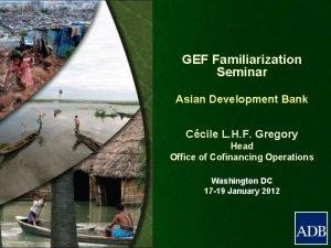 GEF Familiarization Seminar Asian Development Bank Ccile L