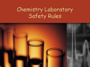 Chemistry Laboratory Safety Rules Basic Safety Rules Follow