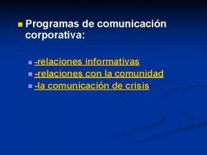 n Programas de comunicacin corporativa n relaciones informativas