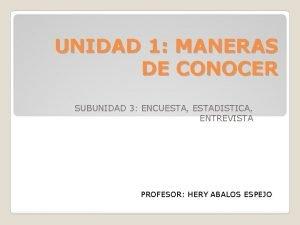 UNIDAD 1 MANERAS DE CONOCER SUBUNIDAD 3 ENCUESTA