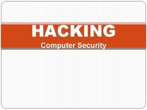HACKING Computer Security What is Hacking Hacking refers