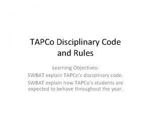 TAPCo Disciplinary Code and Rules Learning Objectives SWBAT