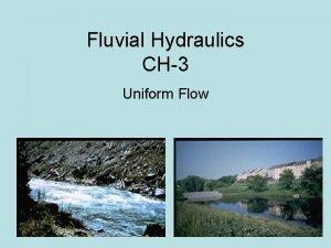 Fluvial Hydraulics CH3 Uniform Flow Redefining Uniform Flow