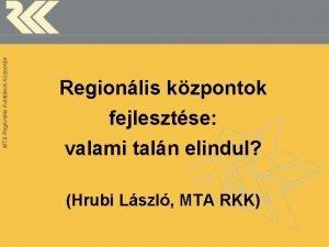 MTA Regionlis Kutatsok Kzpontja Regionlis kzpontok fejlesztse valami