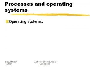 Processes and operating systems z Operating systems 2000