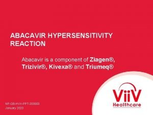 ABACAVIR HYPERSENSITIVITY REACTION Abacavir is a component of