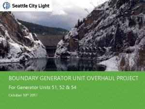 BOUNDARY GENERATOR UNIT OVERHAUL PROJECT For Generator Units