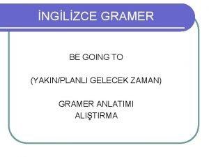 NGLZCE GRAMER BE GOING TO YAKINPLANLI GELECEK ZAMAN
